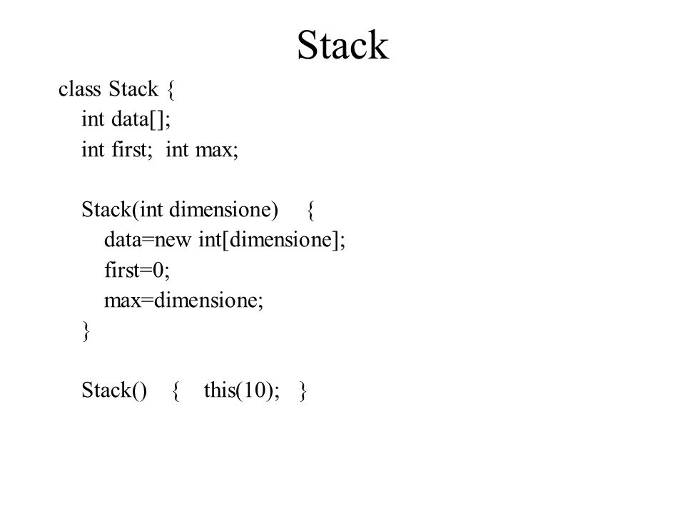 Stack class Stack { int data[]; int first; int max;